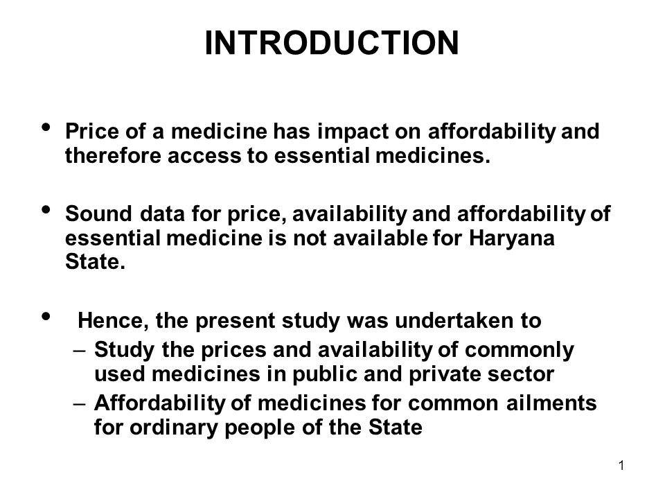 1 INTRODUCTION Price of a medicine has impact on affordability and therefore access to essential medicines. Sound data for price, availability and aff