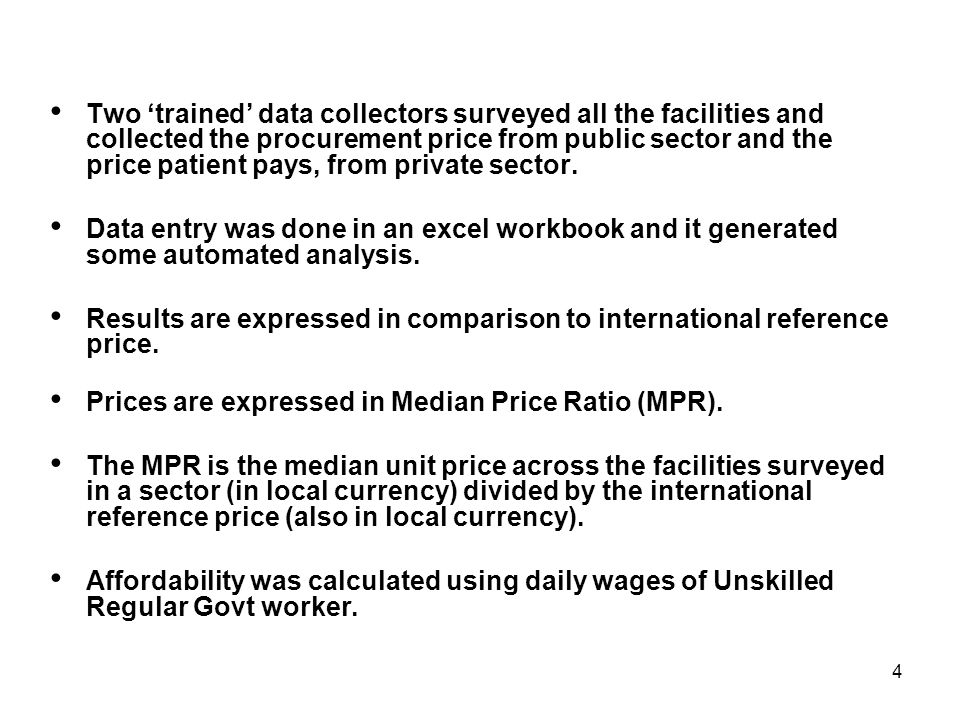 4 Two trained data collectors surveyed all the facilities and collected the procurement price from public sector and the price patient pays, from priv