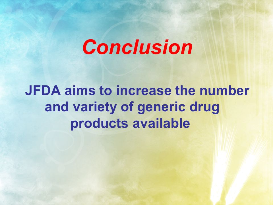 Conclusion JFDA aims to increase the number and variety of generic drug products available