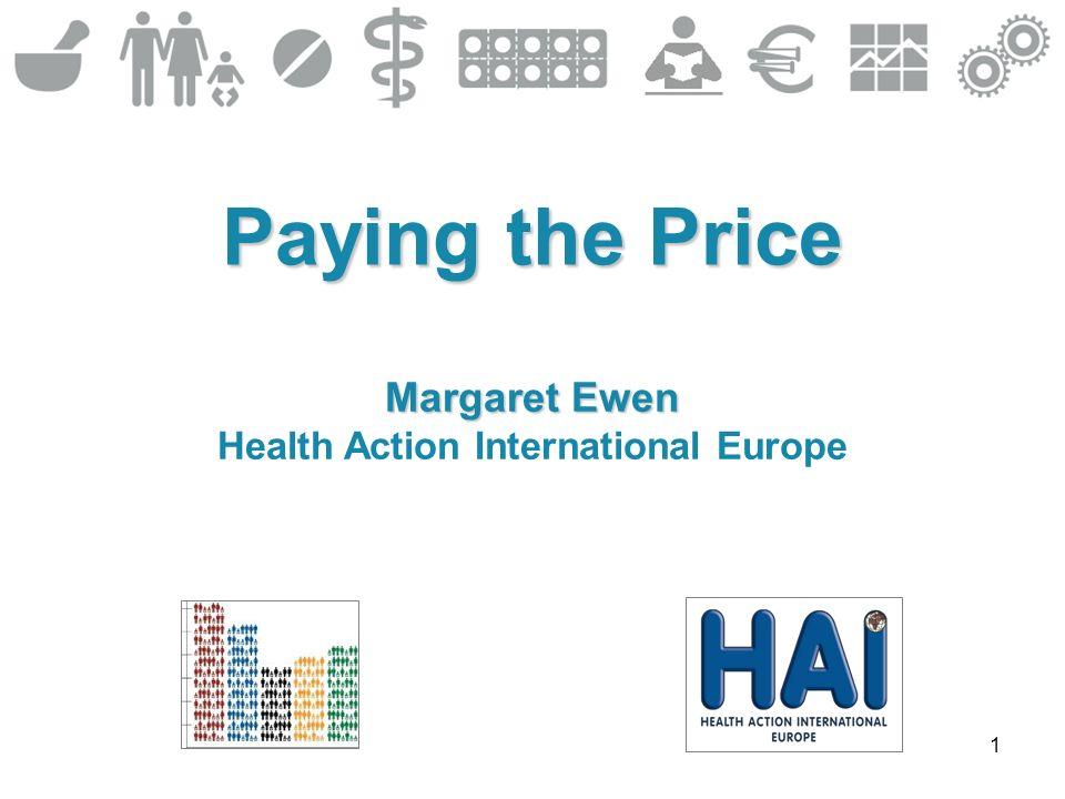 1 Paying the Price Margaret Ewen Health Action International Europe