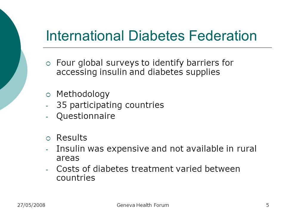 27/05/2008Geneva Health Forum5 International Diabetes Federation Four global surveys to identify barriers for accessing insulin and diabetes supplies