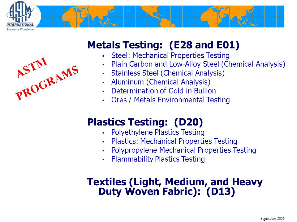 Metals Testing: (E28 and E01) Steel: Mechanical Properties Testing Plain Carbon and Low-Alloy Steel (Chemical Analysis) Stainless Steel (Chemical Anal