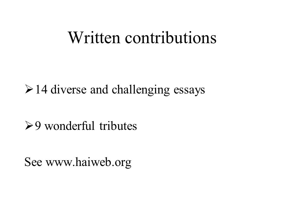 Written contributions 14 diverse and challenging essays 9 wonderful tributes See www.haiweb.org