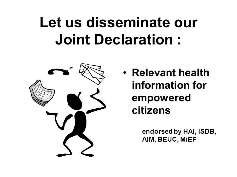 Let us disseminate our Joint Declaration : Relevant health information for empowered citizens –endorsed by HAI, ISDB, AIM, BEUC, MiEF --