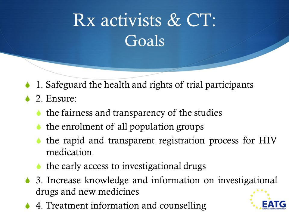 Rx activists & CT: Goals 1. Safeguard the health and rights of trial participants 2.
