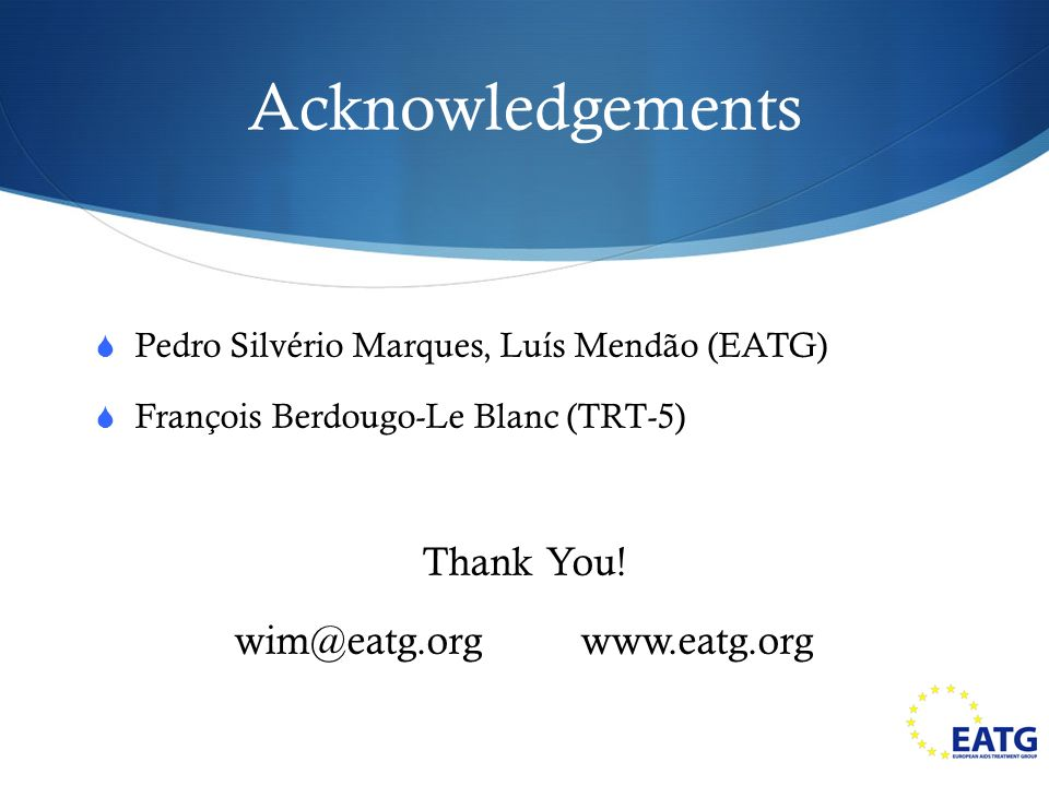 Acknowledgements Pedro Silvério Marques, Luís Mendão (EATG) François Berdougo-Le Blanc (TRT-5) Thank You.