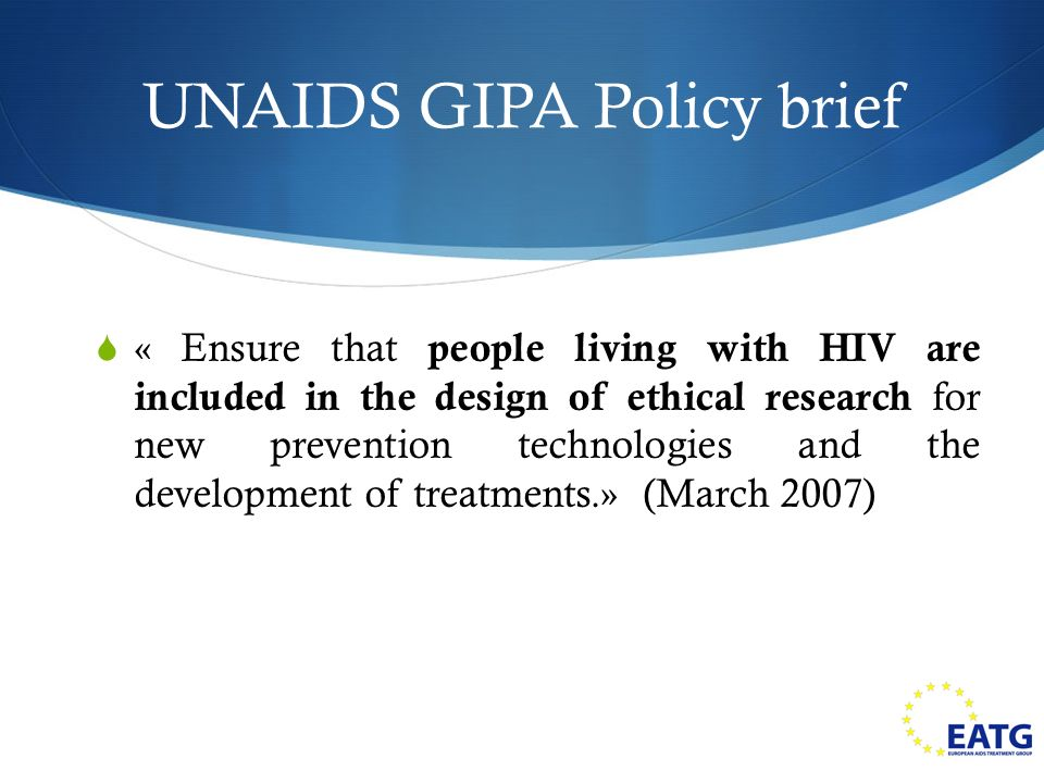 UNAIDS GIPA Policy brief « Ensure that people living with HIV are included in the design of ethical research for new prevention technologies and the development of treatments.» (March 2007)