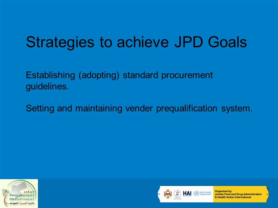 Strategies to achieve JPD Goals Establishing (adopting) standard procurement guidelines. Setting and maintaining vender prequalification system.