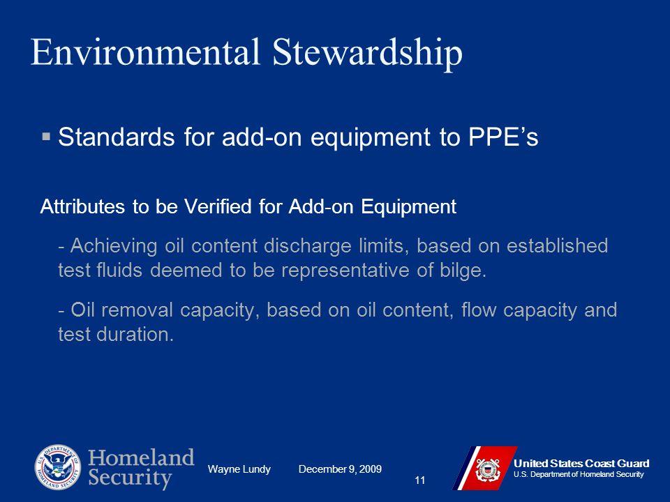 Wayne Lundy December 9, 2009 United States Coast Guard U.S. Department of Homeland Security 11 Environmental Stewardship Standards for add-on equipmen