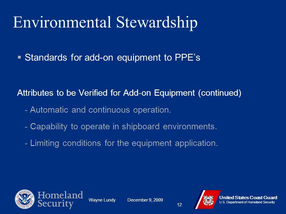 Wayne Lundy December 9, 2009 United States Coast Guard U.S. Department of Homeland Security 12 Environmental Stewardship Standards for add-on equipmen