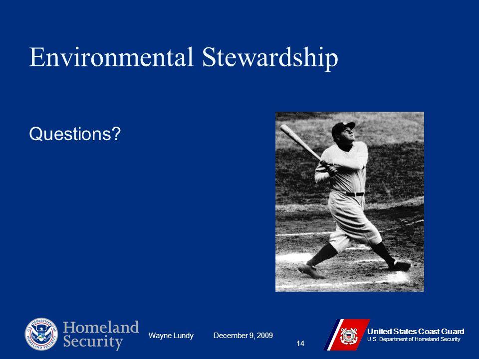 Wayne Lundy December 9, 2009 United States Coast Guard U.S. Department of Homeland Security Questions? 14 Environmental Stewardship