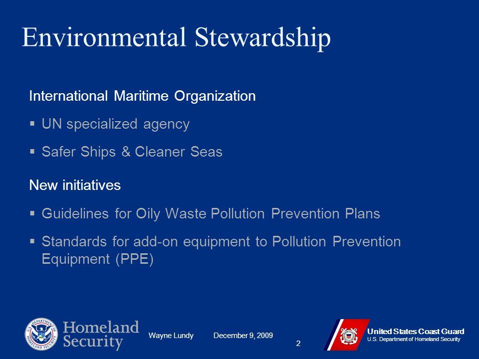 Wayne Lundy December 9, 2009 United States Coast Guard U.S. Department of Homeland Security 2 Environmental Stewardship International Maritime Organiz