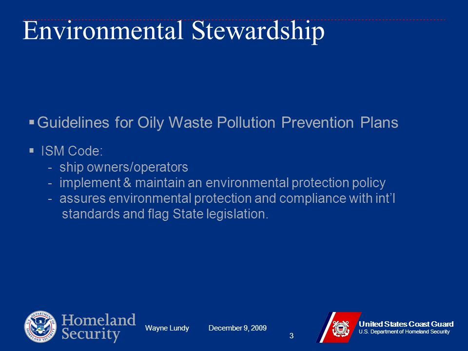Wayne Lundy December 9, 2009 United States Coast Guard U.S. Department of Homeland Security 3 Environmental Stewardship Guidelines for Oily Waste Poll