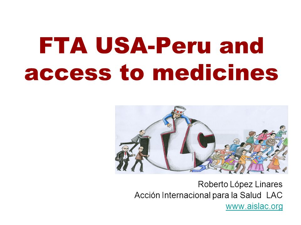 FTA USA-Peru and access to medicines Roberto López Linares Acción Internacional para la Salud LAC www.aislac.org