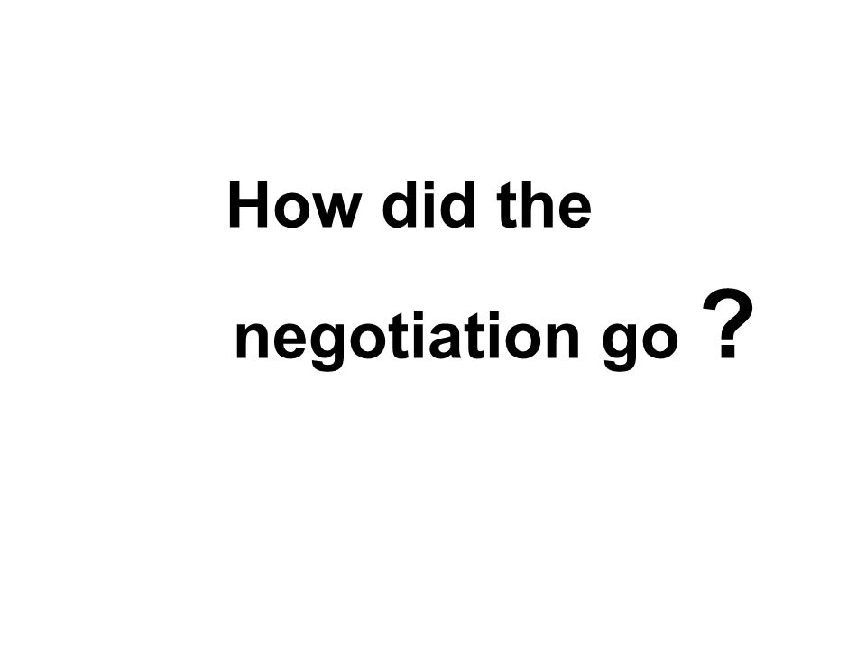 How did the negotiation go
