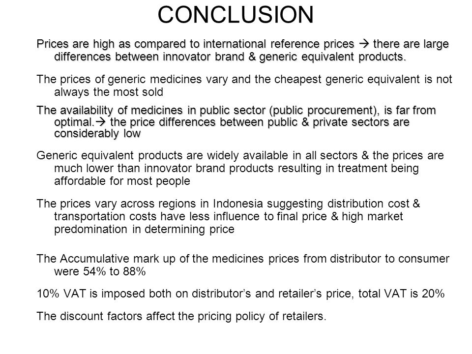 CONCLUSION Prices are high as compared to international reference prices there are large differences between innovator brand & generic equivalent products.