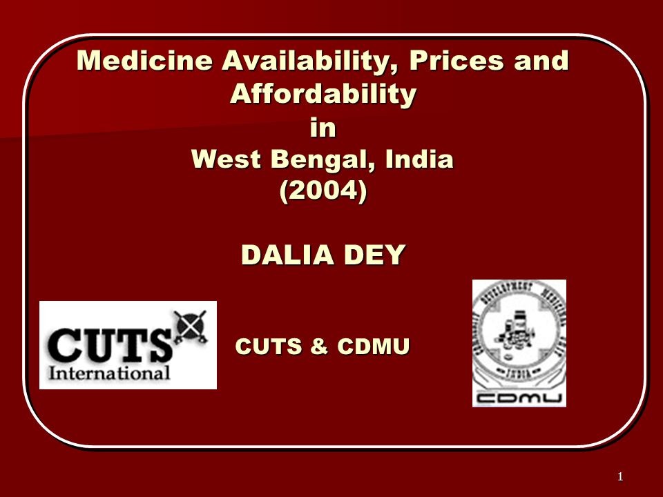 1 Medicine Availability, Prices and Affordability in West Bengal, India (2004) DALIA DEY CUTS & CDMU