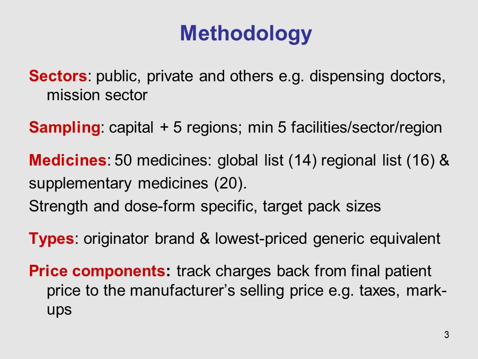 3 Methodology Sectors: public, private and others e.g. dispensing doctors, mission sector Sampling: capital + 5 regions; min 5 facilities/sector/regio