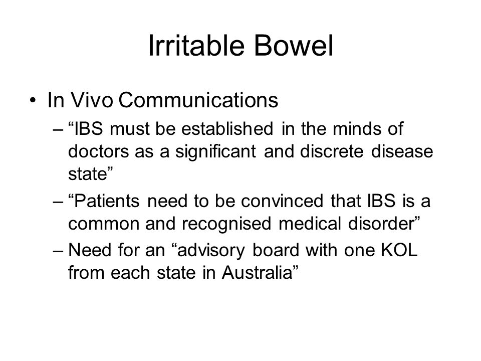 Irritable Bowel In Vivo Communications –IBS must be established in the minds of doctors as a significant and discrete disease state –Patients need to