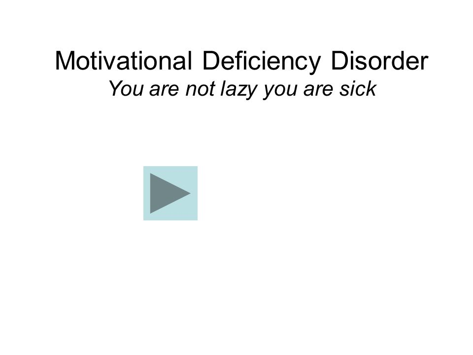 Motivational Deficiency Disorder You are not lazy you are sick