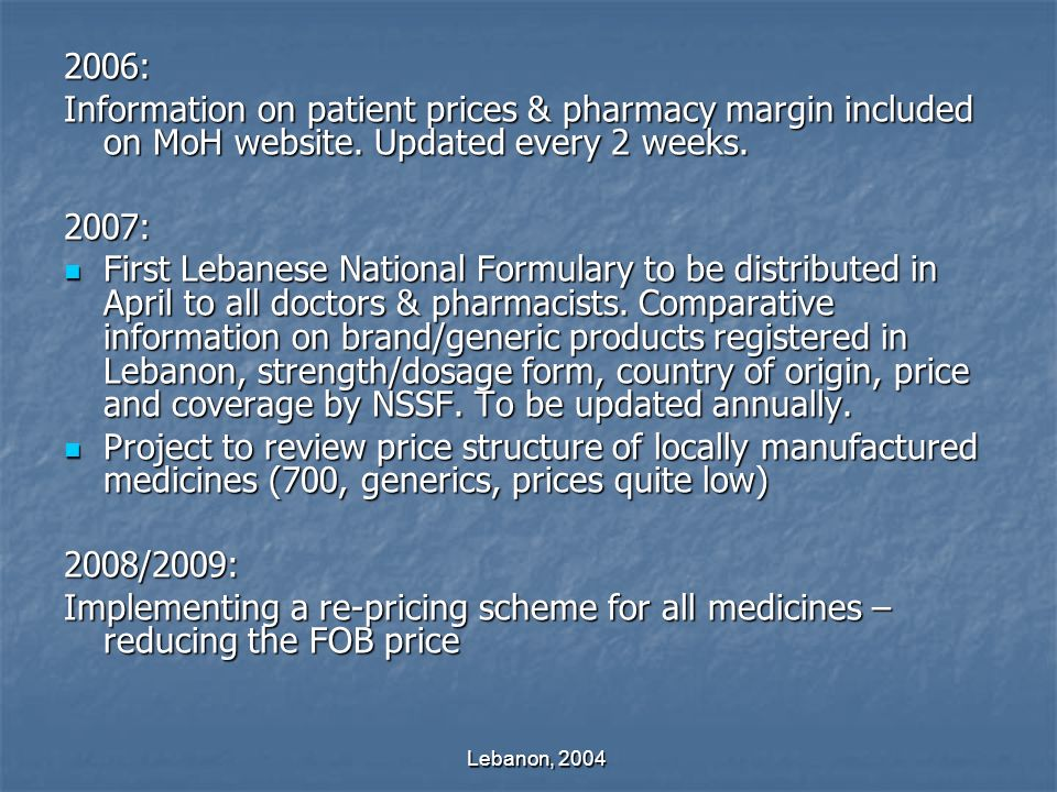 Lebanon, 2004 2006: Information on patient prices & pharmacy margin included on MoH website.