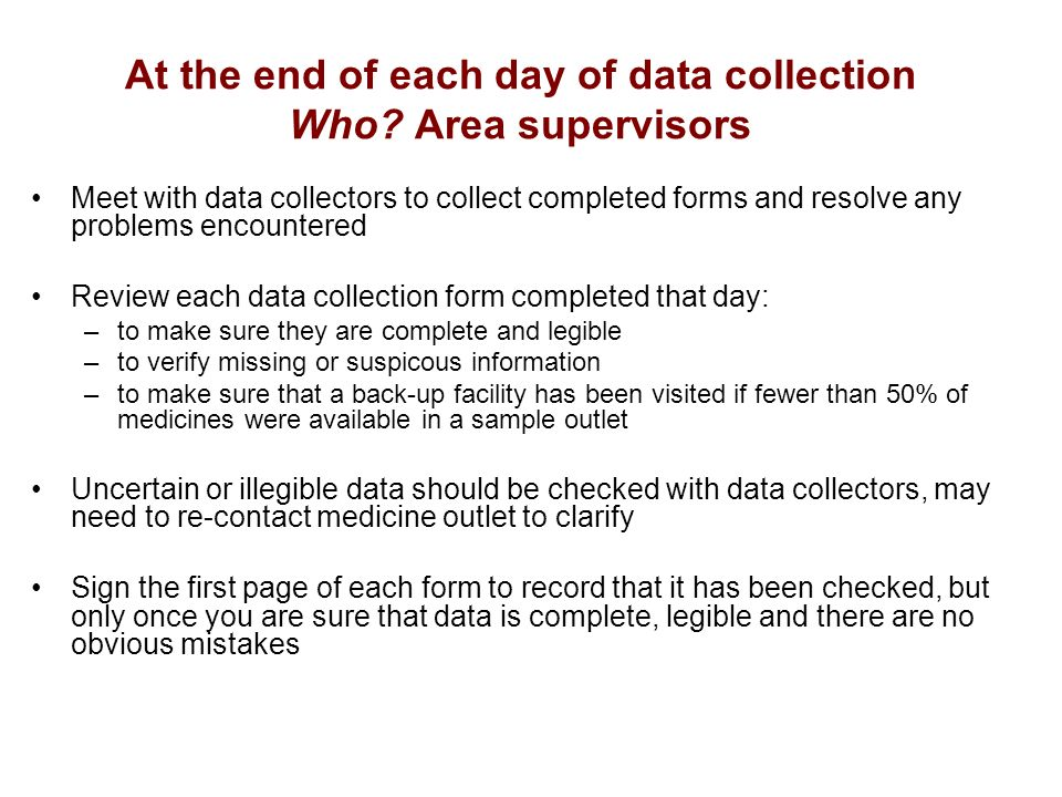 At the end of each day of data collection Who.