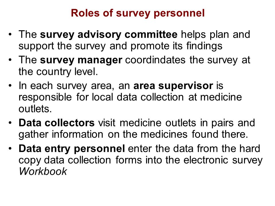 Roles of survey personnel The survey advisory committee helps plan and support the survey and promote its findings The survey manager coordindates the survey at the country level.