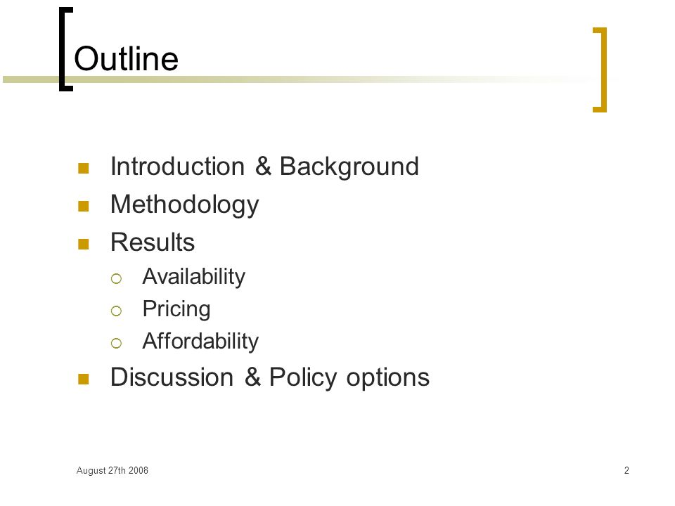 August 27th 20082 Outline Introduction & Background Methodology Results Availability Pricing Affordability Discussion & Policy options