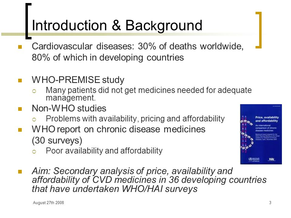 August 27th 20083 Introduction & Bac k ground Cardiovascular diseases: 30% of deaths worldwide, 80% of which in developing countries WHO-PREMISE study Many patients did not get medicines needed for adequate management.