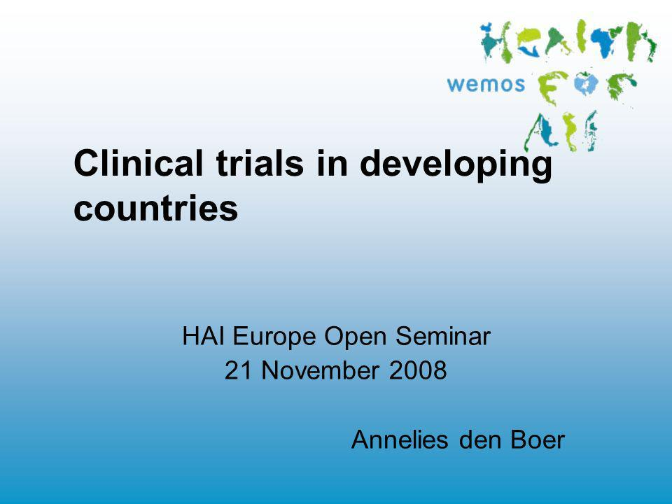 Clinical trials in developing countries HAI Europe Open Seminar 21 November 2008 Annelies den Boer