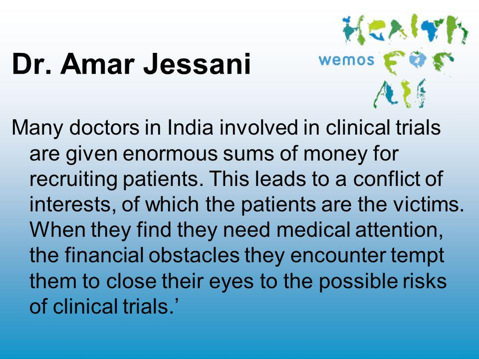 Dr. Amar Jessani Many doctors in India involved in clinical trials are given enormous sums of money for recruiting patients. This leads to a conflict
