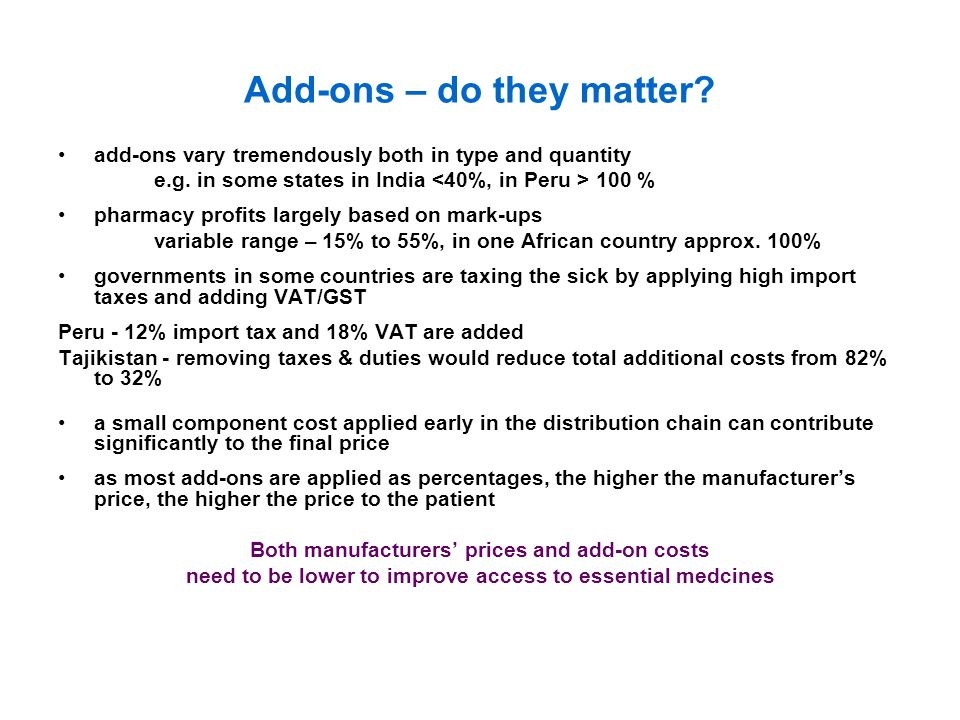 Add-ons – do they matter? add-ons vary tremendously both in type and quantity e.g. in some states in India 100 % pharmacy profits largely based on mar