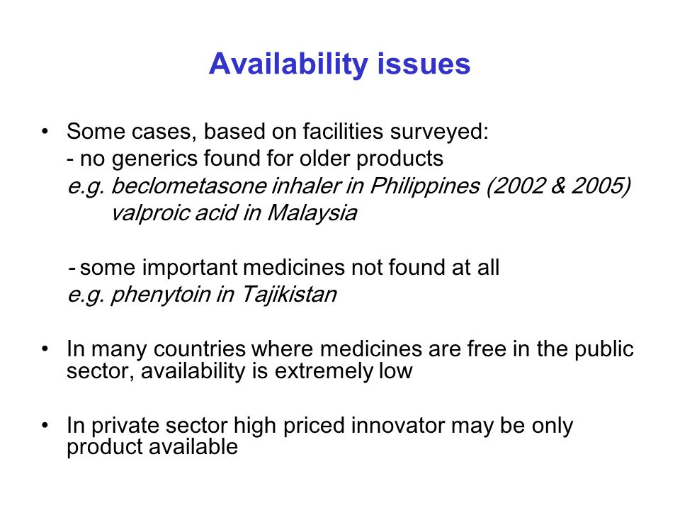 Availability issues Some cases, based on facilities surveyed: - no generics found for older products e.g.