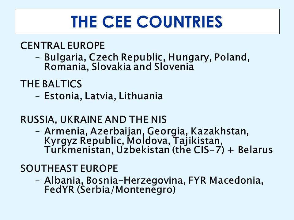THE CEE COUNTRIES CENTRAL EUROPE –Bulgaria, Czech Republic, Hungary, Poland, Romania, Slovakia and Slovenia THE BALTICS –Estonia, Latvia, Lithuania RU