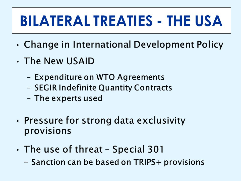 BILATERAL TREATIES - THE USA Change in International Development Policy The New USAID –Expenditure on WTO Agreements –SEGIR Indefinite Quantity Contra
