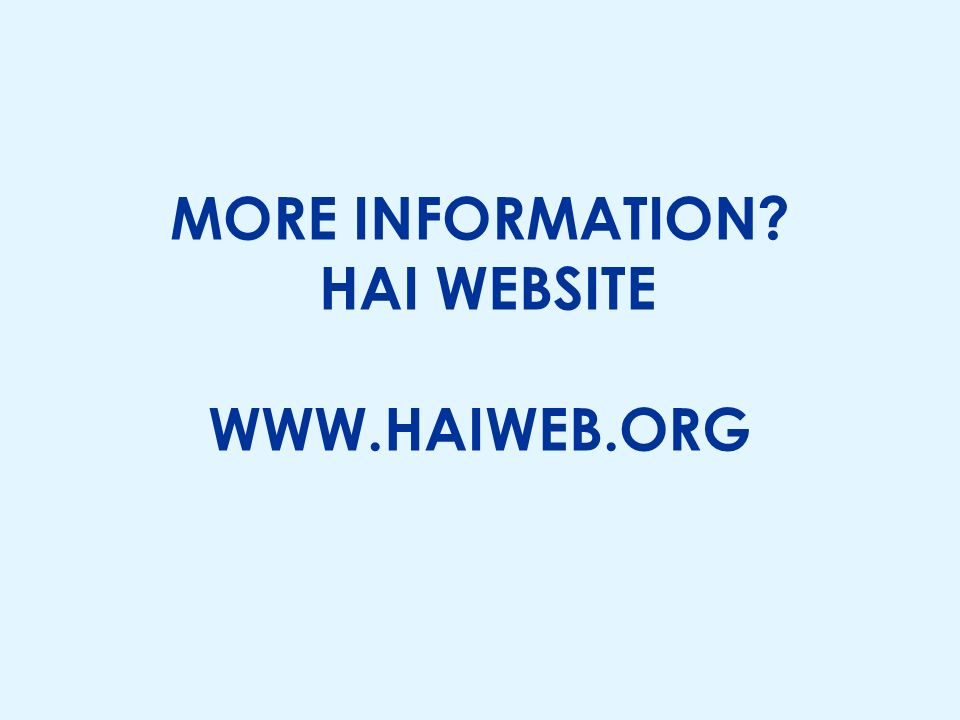 MORE INFORMATION? HAI WEBSITE WWW.HAIWEB.ORG