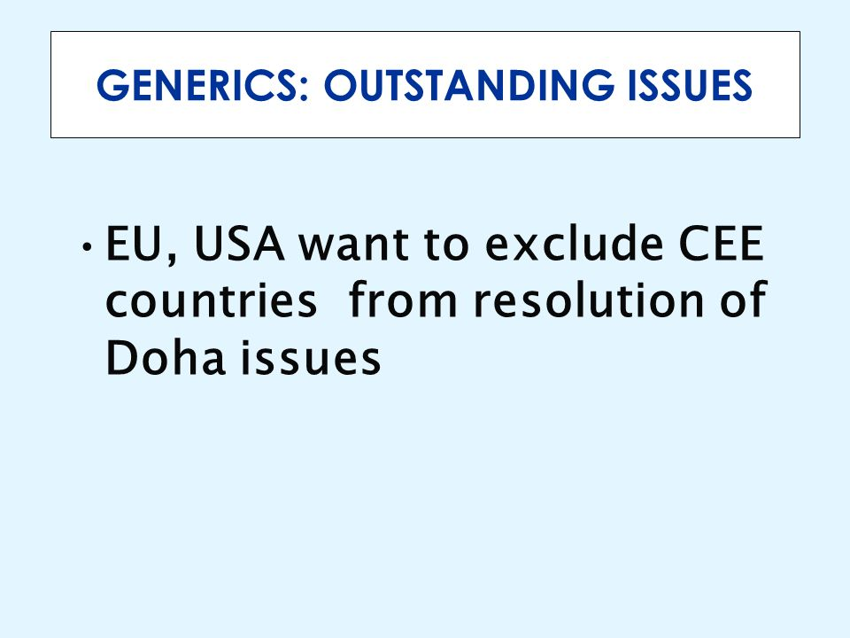 GENERICS: OUTSTANDING ISSUES EU, USA want to exclude CEE countries from resolution of Doha issues