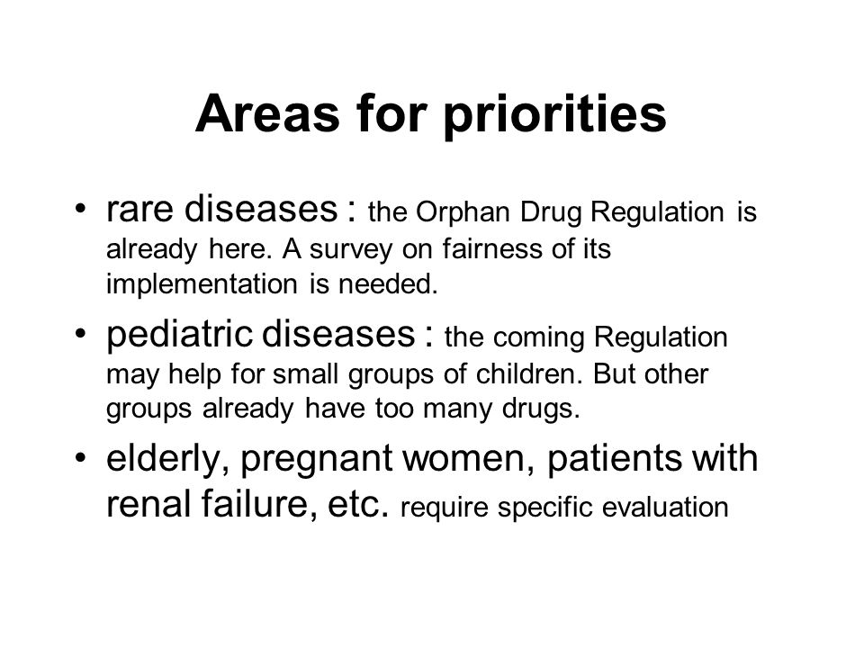 Areas for priorities rare diseases : the Orphan Drug Regulation is already here. A survey on fairness of its implementation is needed. pediatric disea