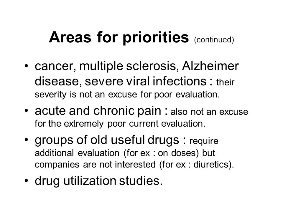 Areas for priorities (continued) cancer, multiple sclerosis, Alzheimer disease, severe viral infections : their severity is not an excuse for poor eva