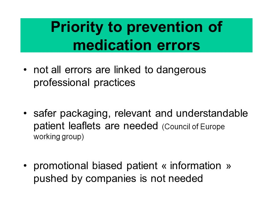 Priority to prevention of medication errors not all errors are linked to dangerous professional practices safer packaging, relevant and understandable