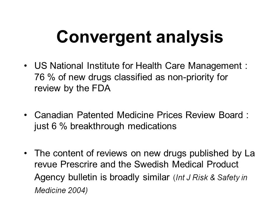 Convergent analysis US National Institute for Health Care Management : 76 % of new drugs classified as non-priority for review by the FDA Canadian Pat