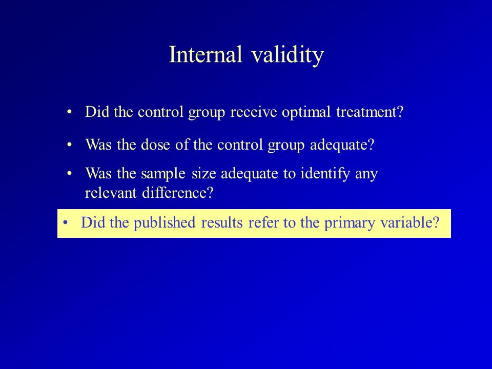 Internal validity Did the control group receive optimal treatment? Did the published results refer to the primary variable? Was the sample size adequa