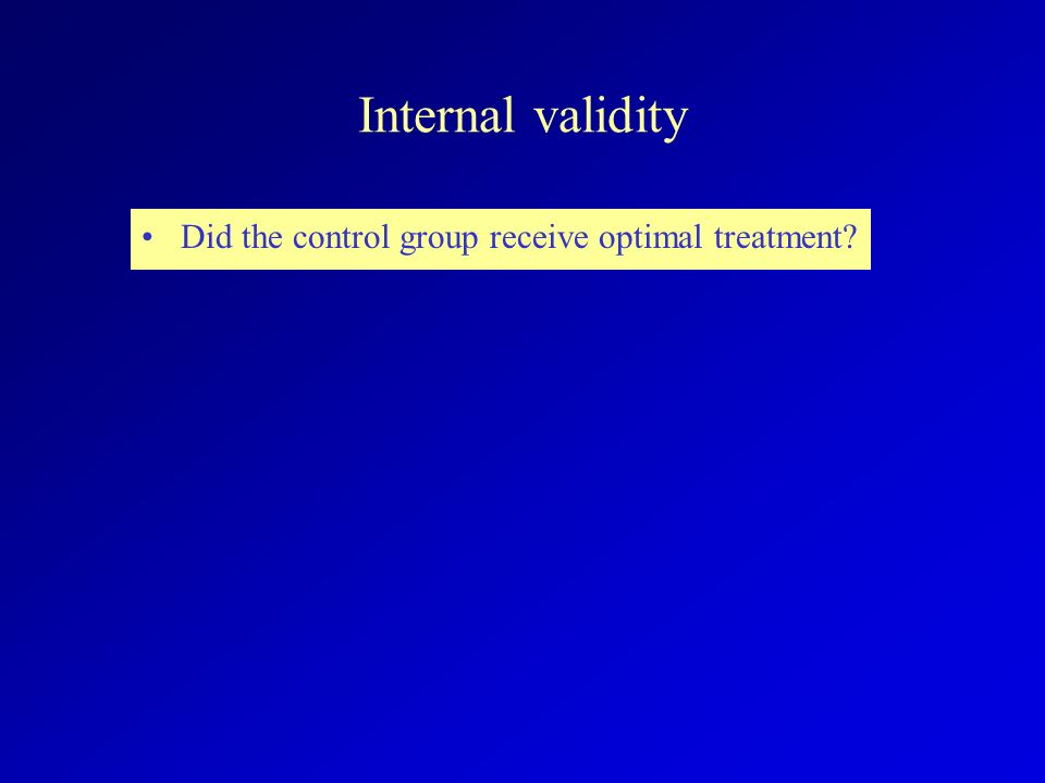 Internal validity Did the control group receive optimal treatment?