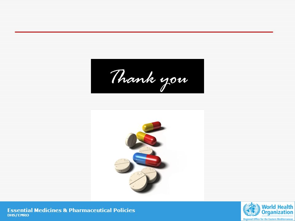 Essential Medicines & Pharmaceutical Policies DHS/EMRO Essential Medicines & Pharmaceutical Policies DHS/EMRO Thank you