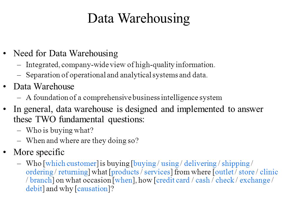 Need for Data Warehousing –Integrated, company-wide view of high-quality information.