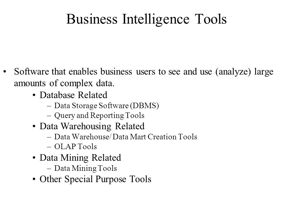 Business Intelligence Tools Software that enables business users to see and use (analyze) large amounts of complex data.