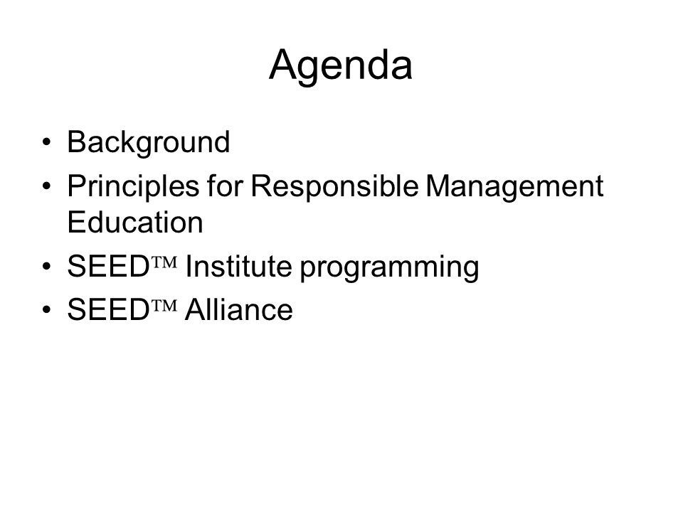 Agenda Background Principles for Responsible Management Education SEED Institute programming SEED Alliance