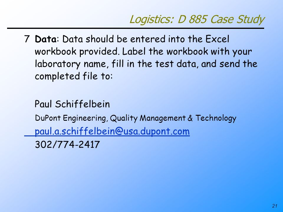 21 Logistics: D 885 Case Study 7Data: Data should be entered into the Excel workbook provided. Label the workbook with your laboratory name, fill in t