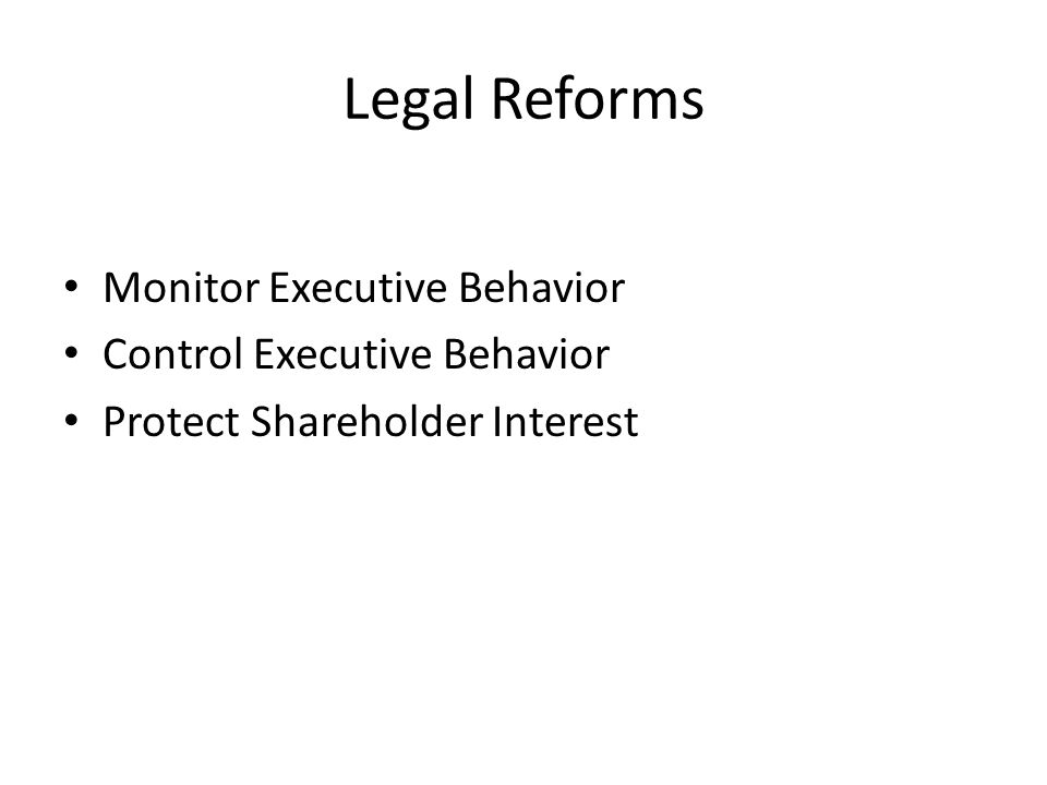 Legal Reforms Monitor Executive Behavior Control Executive Behavior Protect Shareholder Interest