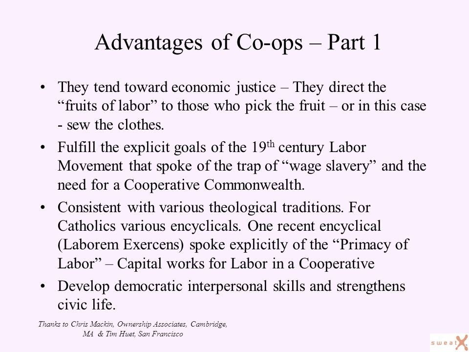 They tend toward economic justice – They direct the fruits of labor to those who pick the fruit – or in this case - sew the clothes.